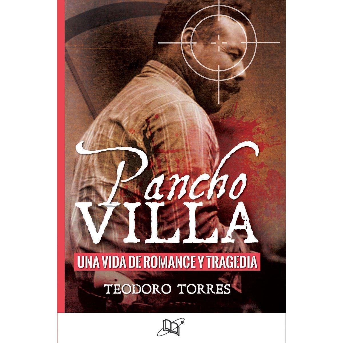 Pancho Villa una vida de romance y tragedia